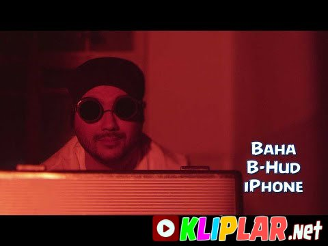 Baha & B-Hud - iPhone (Video klip)