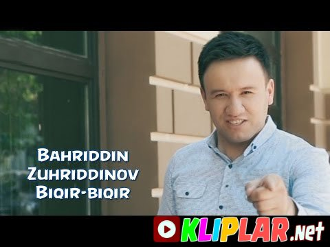 Bahriddin Zuhriddinov - Biqir-biqir (Video klip)