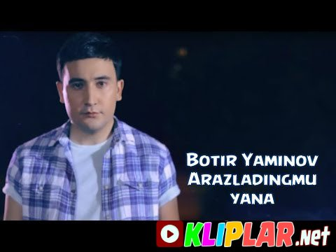 Botir Yaminov - Arazladingmu yana (Video klip)