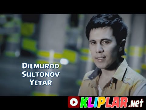 Dilmurod Sultonov - Yetar (Video klip)