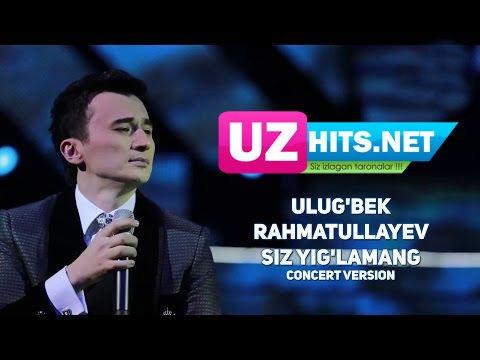 Ulug'bek Rahmatullayev - Siz yig'lamang (concert version) (HD Clip)