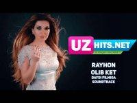 Rayhon - Olib Ket (OST Daydi) (HD Clip) (2017)