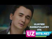 Ulug'bek Rahmatullayev - Ota (HD Clip) (2017)
