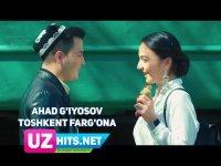Ahad G'iyosov - Toshkent Farg'ona (HD Clip) (2017)