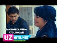 Bahrom Karimov - Ayol nolasi (Klip HD) (2017)