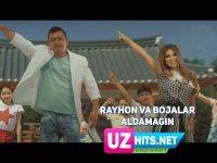 Rayhon va Bojalar - Aldamagin (Klip HD) (2017)