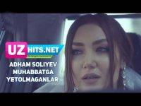 Adham Soliyev - Muhabbatga yetolmaganlar (HD Clip) (2017)