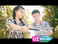 Ibrohim Hamidov - Mahallamga ko'chib kel (HD Clip) (2017)
