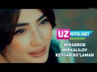 Mirabror Mirxalilov - Ketgan bo'laman (Klip HD) (2017)