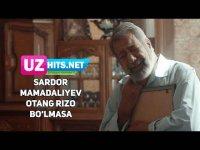 Sardor Mamadaliyev - Otang rizo bo'lmasa (Klip HD) (2017)