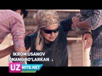 Ikrom Usanov - Onang bo'larkan (Klip HD) (2017)