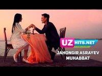 Jahongir Asrayev - Muhabbat (HD Clip) (2017)