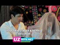Yodgor Mirzajonov ft. Otabek Mutalxojayev ft. Behruz Tohirov - Begunoh (soundtrack) (2017)