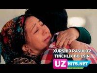 Xurshid Rasulov - Tinchlik bo'lsin (Klip HD) (2017)