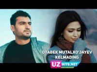 Otabek Mutalxo'jayev - Kelmading (Klip HD) (2017)
