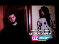 Ahad Botirov - Kerakmidi jonim (Klip HD)