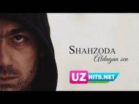 Shahzoda - Aldagan sen (Klip HD)