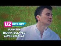 Ulug'bek Rahmatullayev - Alvon lolalar (Klip HD)