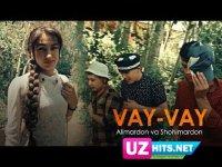 Alimardon va Shohimardon - Vay-vay (Klip HD)