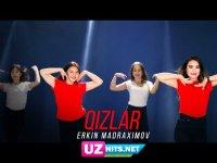Erkin Madraximov - Qizlar (Klip HD)