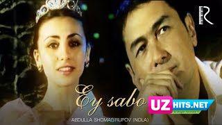 Abdulla Shomag'rupov (Nola) - Ey sabo (Klip HD)