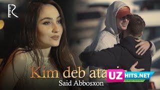 Said Abbosxon - Kim deb atayin (Klip HD)