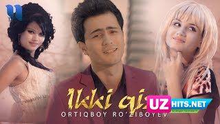 Ortiqboy Ro'ziboev - Ikki qiz (Klip HD)